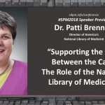"Dr. Patti Brennan – #SPM2018 speaker preview ""Supporting the Care Between the Care: The Role of the National Library of Medicine"""